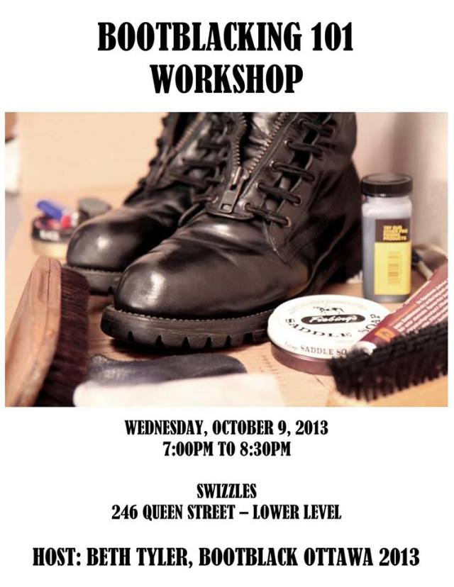 Bootblacking 101 Workshop Wednesday, October 9th, 2013 7pm - 8:30pm Swizzles (246 Queen Street in Ottawa) Come and join us!